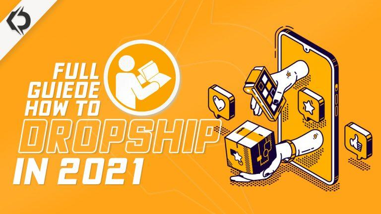 A Full Guide On Dropshipping: The A-Z Of Dropshipping And Being Successful in 2021